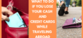 What to Do if you Lost your Cash & Cards while Traveling on a Foreign Land