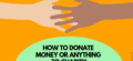 How to Donate Money or Anything to Charity: Complete Guide