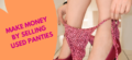 Sell Your Used Panties to Get Rich Fast: Complete Guide & Much More