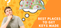 30 Best Places to Get Keys Made Near Me at Low Cost