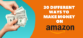 Want to Make Money on Amazon? I show you 20 Different Ways