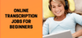 Top Online Transcription Jobs for Beginners in 2020