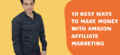 10 Best Ways to Make Money with Amazon Affiliate Marketing