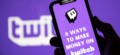 How to Make Money on Twitch? 8 Superb Ways