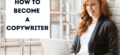 How to Become a Copywriter in 2021 (The Definitive Guide)