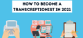 How to Become a Transcriptionist in 2021? A Definitive Guide