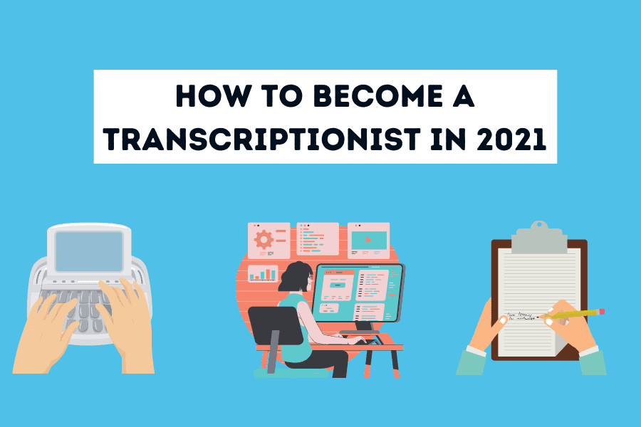 How to Become a Transcriptionist in 2021