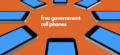 How to Get a Free Cellphone from the Government?