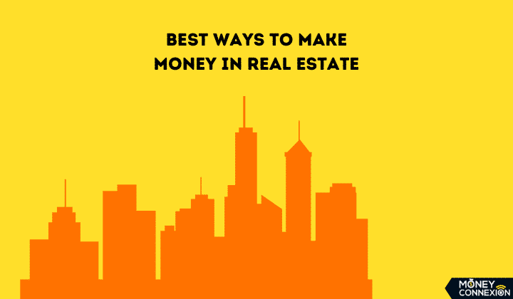 10 Best Ways for Making Money in Real Estate