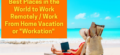 """10 Best Places in the World to Work Remotely / Work From Home Vacation or """"Workation"""""""