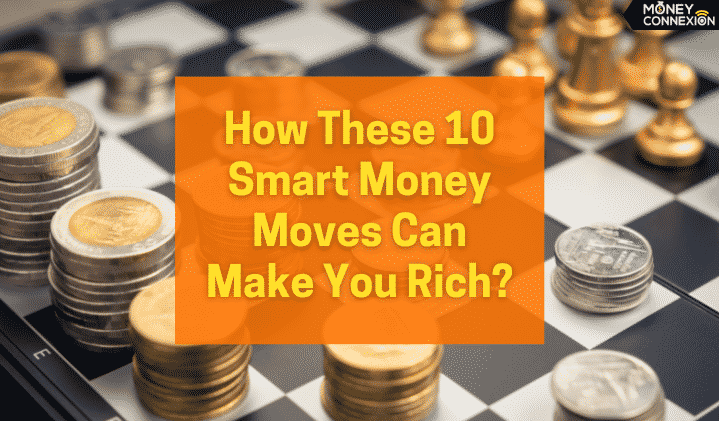 10 Smart Money Moves Can To Make You Rich
